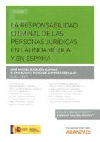 la responsabilidad criminal de las personas jurídicas en latinoam érica y en españa jose miguel zulgaldía espinar 9788490986288