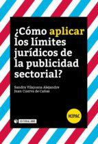 ¿como aplicar los limites juridicos de la publicidad sectorial?-sandra vilajoana alejandre-9788491166788