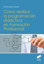cómo realizar la programación didáctica en formación profesional (ebook) jose lozano luzon 9788491716488