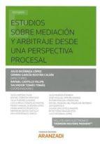 estudios sobre mediación y arbitraje desde una perspectiva procesal julio digüenza lópez 9788491775188