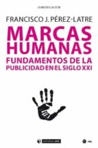 marcas humanas: fundamentos de la publicidad en el siglo xxi francisco j. pérez latre 9788491800088