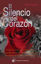 el silencio del corazon: el silencio es la esencia del corazon. n o puedes estar en el corazon a menos que te perdones a ti mismo y a los demas paul ferrini 9788493809188
