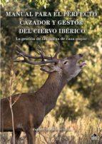 manual para el perfecto cazador y gestor del ciervo ibérico rafael centenera ulecia 9788494333088