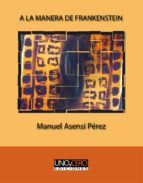 a la manera de frankenstein (ebook)-manuel asensi-9788494359088