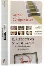 el arte de tener siempre razon: como salir victorioso de una discusion arthur schopenhauer 9788494477188