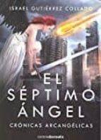 el séptimo ángel: crónicas arcangélicas-israel gutiérrez collado-9788494510588