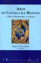 arte en castilla-la mancha i: de la prehistoria al gotico-miguel cortes arrese-9788494667688