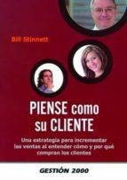 piense como su cliente: una estrategia para incrementar las venta s al entender como y porque compran los clientes-bill stinnett-9788496426788
