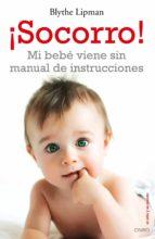 ¡socorro! mi bebé viene sin manual de instrucciones (ebook)-blythe lipman-9788497545488
