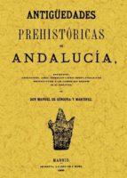 antiguedades prehistoricas de andalucia: inscripciones, armas, ut ensilios y otros importantes objetos (facsimil)-manuel de gongora y martinez-9788497611688
