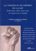 la violencia de genero en la ley: reflexiones sobre veinte años d e experiencia en españa patricia laurenzo copello 9788497722988