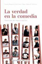 la verdad en la comedia: tecnicas de improvisacion-kim howard johnson-charna halpern-del close-9788497770088