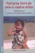 portarse bien de uno a cuatro años: como educar y acabar con las peleas diarias harvey karp 9788497990288