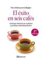 el exito en seis cafes: construya relaciones de confianza y pract ique networking efectivo pino bethencourt gallagher 9788498750188