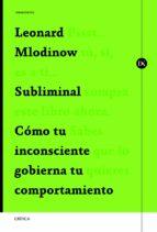 subliminal: como el inconsciente gobierna tu comportamiento leonard mlodinow 9788498925388