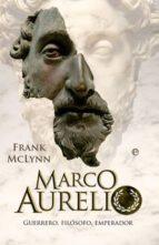 marco aurelio: guerrero, filosofo, emperador ( frank mclynn 9788499700588