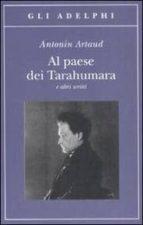 al paese dei tarahumara e altri scritti antonin artaud 9788845924088