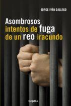 asombrosos intentos de fuga de un reo iracundo (ebook)-jorge ivan gallego-9789588789088