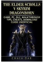 El libro de The elder scrolls v skyrim dragonborn game, pc, dlc, walkthrough, tips, cheats, download guide unofficial autor CHALA DAR TXT!
