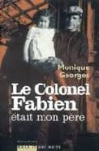 El libro de Le colonel fabien, mon pere autor MONIQUE GEORGES TXT!