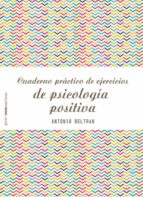 cuaderno practico de ejercicios de psicologia positiva antonio beltran pueyo 9788408173298