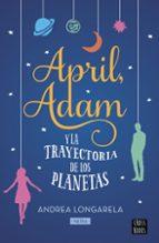 april, adam y la trayectoria de los planetas-andrea longarela -  neira-9788408201298