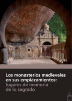 El libro de Los monasterios medievales en sus emplazamientos: lugares de memoria de lo sagrado autor � EPUB!
