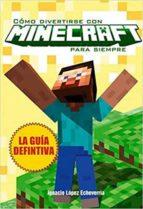 cómo divertirse con minecraft para siempre ignacio lopez echeverria 9788415932598