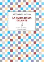 la huida hacia delante (ebook)-victor peña dacosta-9788416210398