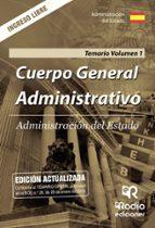 administracion del estado: cuerpo general administrativo. ingreso libre: temario (vol. 1)-9788416963898