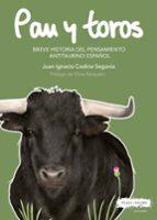 pan y toros: breve historia del pensamiento antitaurino español-juan ignacio codina segovia-9788417121198