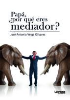papá, ¿por qué eres mediador? (ebook) jose antonio veiga olivares 9788417542498