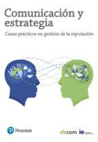 comunicación y estrategia: casos practicos en gestion de la reput acion 9788420565798