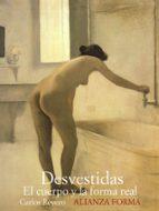 desvestidas: el cuerpo y la forma real-carlos reyero-9788420682198