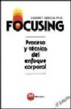 focusing: proceso y tecnica del enfoque corporal (6ª ed.) eugene t. gendlin 9788427113398
