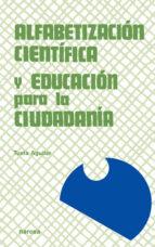 alfabetizacion cientifica y educacion para la ciudadania: una pro puesta de formacion de profesores-tusta aguilar-9788427712898