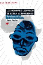 los hombres leopardo se estan extinguiendo: sierra leona, africa y la ayuda internacional chema caballero 9788428823098
