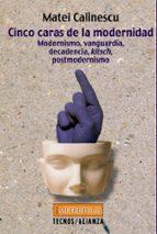 cinco caras de la modernidad: modernismo, vanguardia, decadencia, kitsch, postmodernismo-matei calinescu-9788430938698