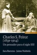charles s. pierce (1839 1914): un pensador para el siglo xxi sara barrera jaime nubiola 9788431329198