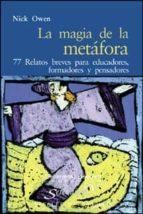 la magia de la metafora: 77 relatos breves para educadores, forma dores y pensadores-nick owen-9788433018298