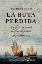 la ruta perdida: la historia secreta del descubrimiento de americ a-luis miguel guerra-9788435061698