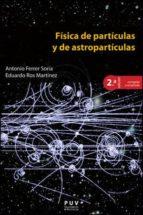fisica de particulas y de astroparticulas (2ª ed.) antonio ferrer soria eduardo ros martinez 9788437092898