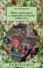 mujer, modernismo y vanguardia en españa (1898 1931) susan kirkpatrick 9788437620398