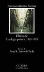 ultima fe. antologia poetica 1965-1999-antonio martinez sarrion-9788437621098