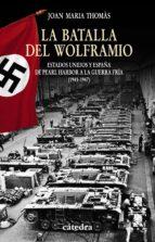 la batalla del wolframio: estados unidos y españa de pearl harbor a la guerra fria (1941 1947) joan maria thomas 9788437626598