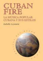 cuban fire: la musica popular cubana y sus estilos-isabelle leymarie-9788446013198