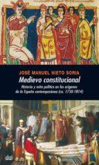 medievo constitucional: historia y mito politico en los origenes de la españa contemporanea jose manuel nieto soria 9788446026198