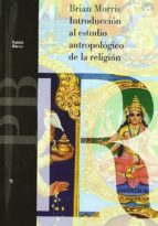 introduccion al estudio antropologico de la religion brian morris 9788449300998