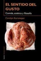 el sentido del gusto: comida, estetica y filosofia-carolyn korsmeyer-9788449312298