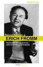 recordando a erich fromm: testimonios de sus alumnos sobre el hom bre y el terapeuta-erich fromm-9788449325298